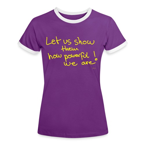 Let us show them how powerful we are! - Women's Ringer T-Shirt