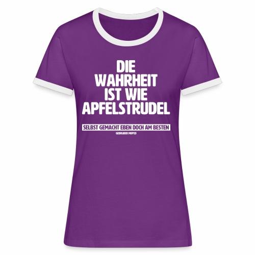 Die Wahrheit ist wie Apfelstrudel - Frauen Kontrast-T-Shirt