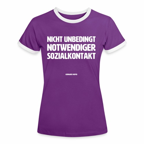Nicht unbedingt notwendiger Sozialkontakt - Frauen Kontrast-T-Shirt