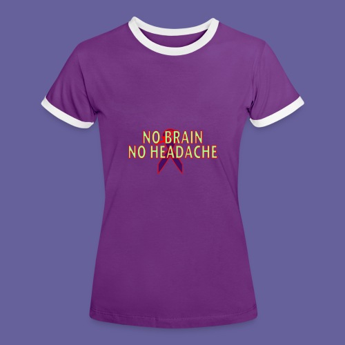 no brain no headach no bg2 png - T-shirt contrasté Femme