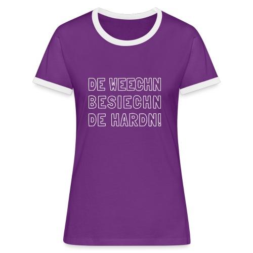 De Weechn besiechn de Hardn - Frauen Kontrast-T-Shirt