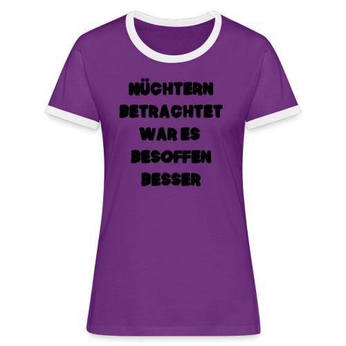 Nüchtern betrachtet Spruch ft2 - Frauen Kontrast-T-Shirt