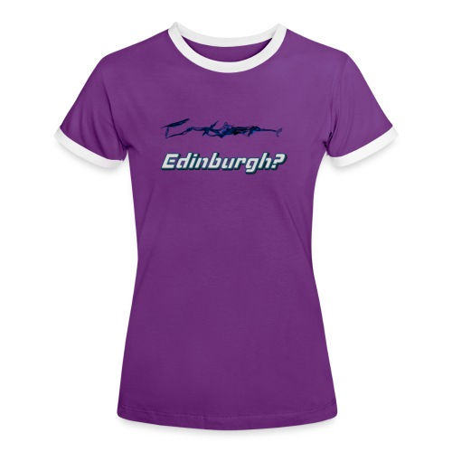 Edinburgh? - Women's Ringer T-Shirt