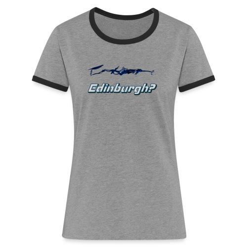 Edinburgh? - Women's Ringer T-Shirt