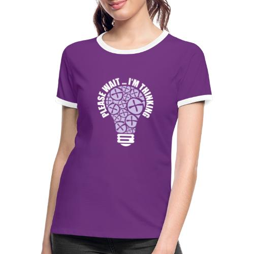 PLEASE WAIT ... I'M THINKING - Frauen Kontrast-T-Shirt