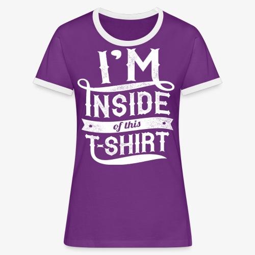 Inside this T-shirt - Women's Ringer T-Shirt