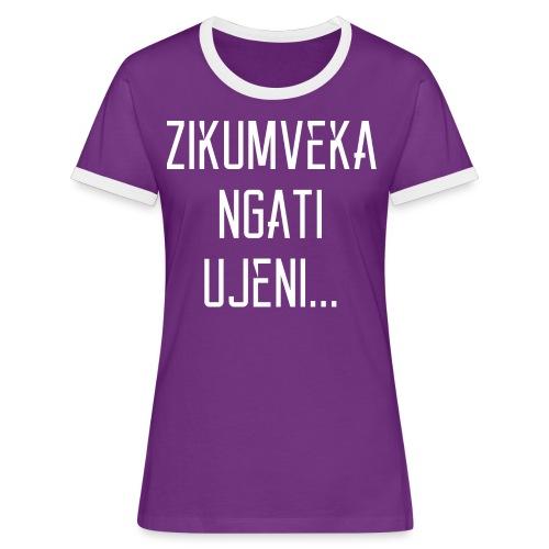 Zikumveka Ngati Ujeni - Women's Ringer T-Shirt