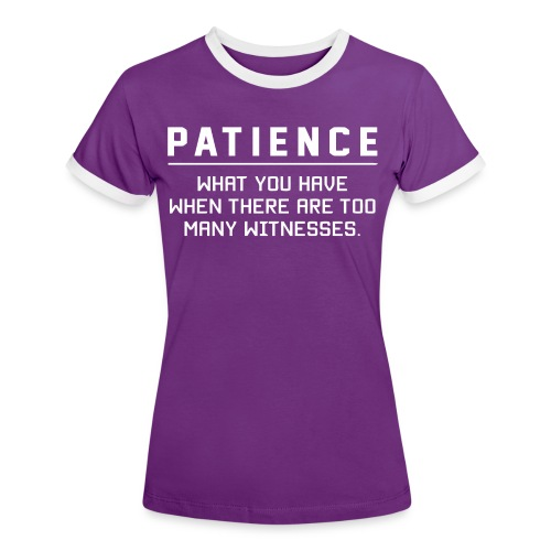 Patience what you have - Women's Ringer T-Shirt