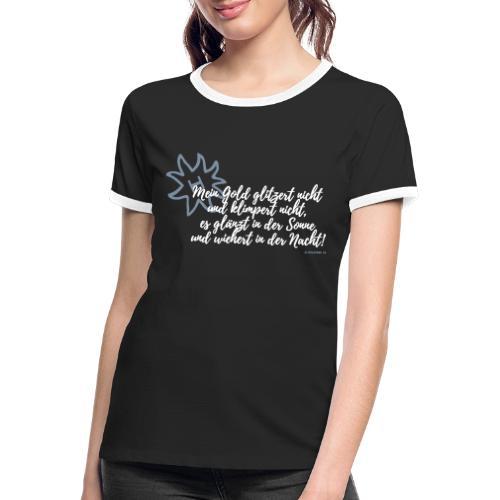 Mein Gold klimpert nicht.... - Frauen Kontrast-T-Shirt