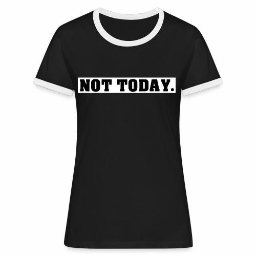 NOT TODAY Spruch Nicht heute, cool, schlicht - Frauen Kontrast-T-Shirt