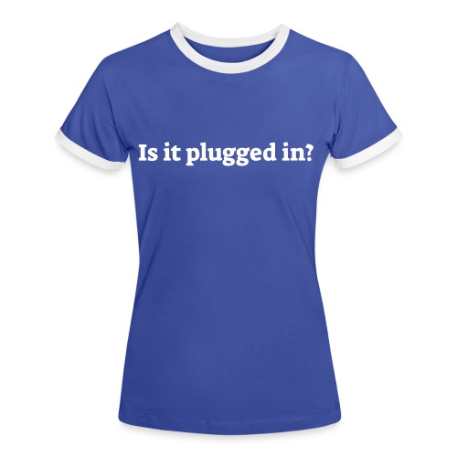 Is it plugged in - Dame kontrast-T-shirt
