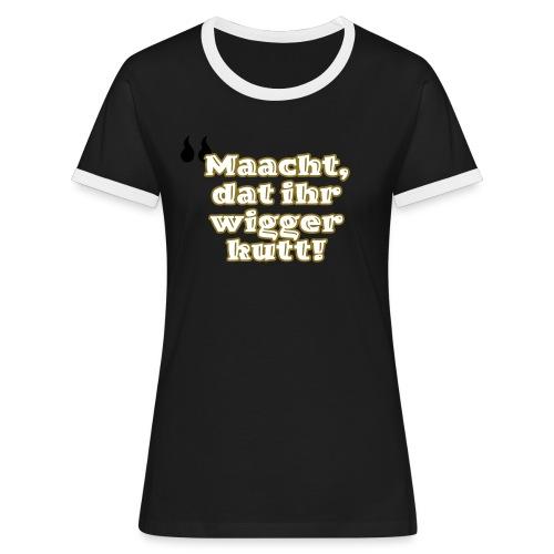Maacht, dat ihr wigger kutt! (Kölsch) - Frauen Kontrast-T-Shirt