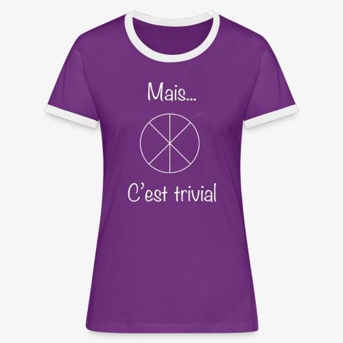 Mais...C'est trivial - Frauen Kontrast-T-Shirt