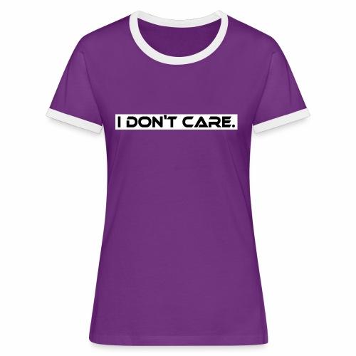 I DON T CARE Design, Ist mit egal, schlicht, cool - Frauen Kontrast-T-Shirt