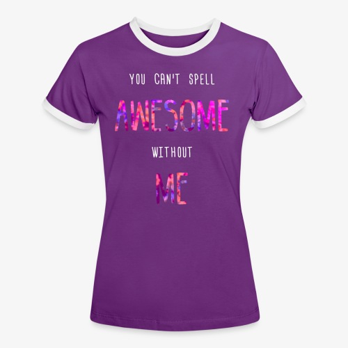You can't spell AWESOME without ME - Women's Ringer T-Shirt