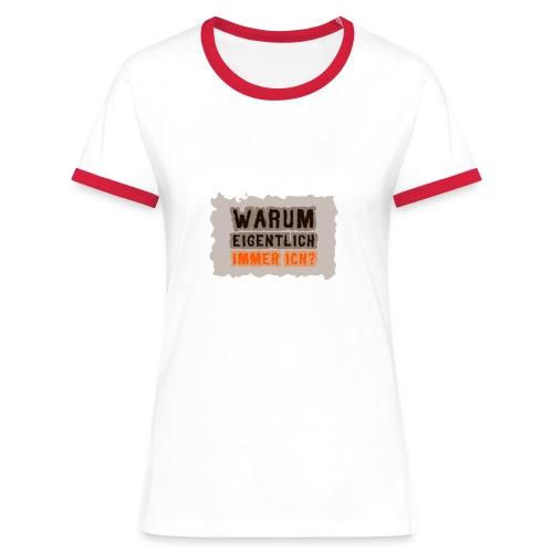 Warum eigentlich immer ich? - Frauen Kontrast-T-Shirt