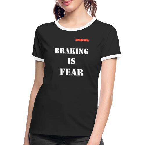 Braking is fear - Vrouwen contrastshirt
