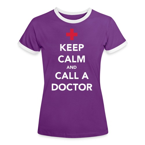 Keep Calm and Call a Doctor - Women's Ringer T-Shirt