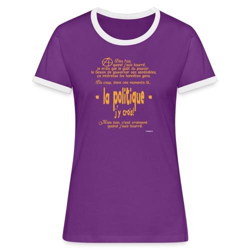 Quand je suis bourré, la politique, j'y crois ! - T-shirt contrasté Femme