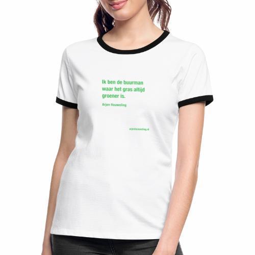 Ik ben de buurman waar het gras altijd groener is - Vrouwen contrastshirt