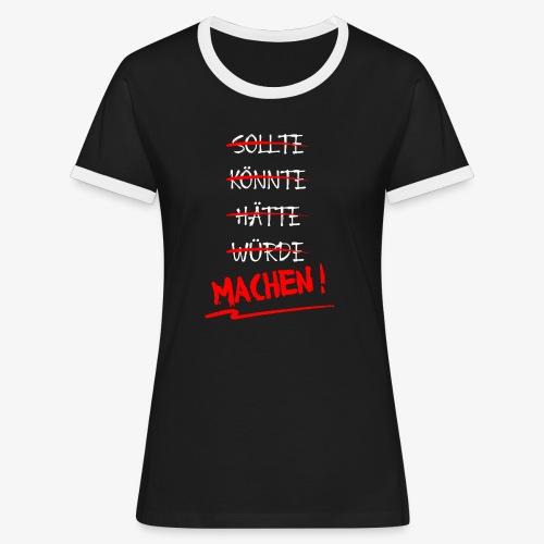 Sollte hätte würde? Machen ! - Frauen Kontrast-T-Shirt