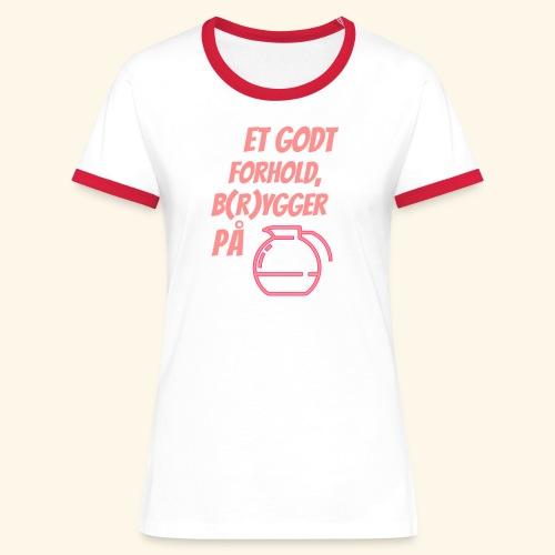 Et godt forhold, b(r)ygger på... - Dame kontrast-T-shirt