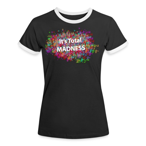 its total madnessv3 - Women's Ringer T-Shirt