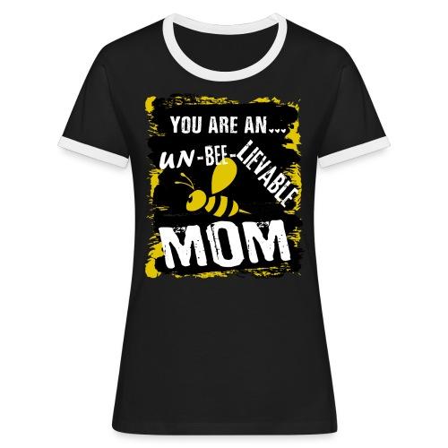 you re a un BEE Lievable mom - Frauen Kontrast-T-Shirt