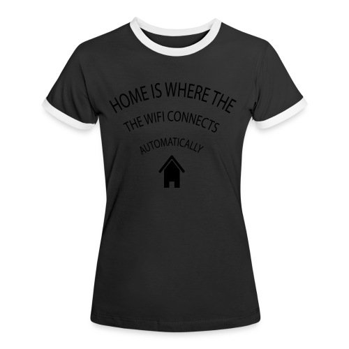 Home is where the Wifi connects automatically - Women's Ringer T-Shirt