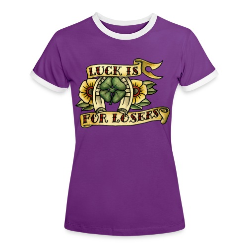 Luck Is For Losers - Women's Ringer T-Shirt