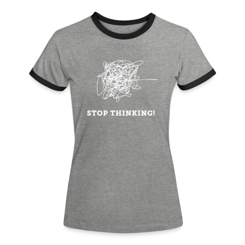 Stop Thinking - Frauen Kontrast-T-Shirt