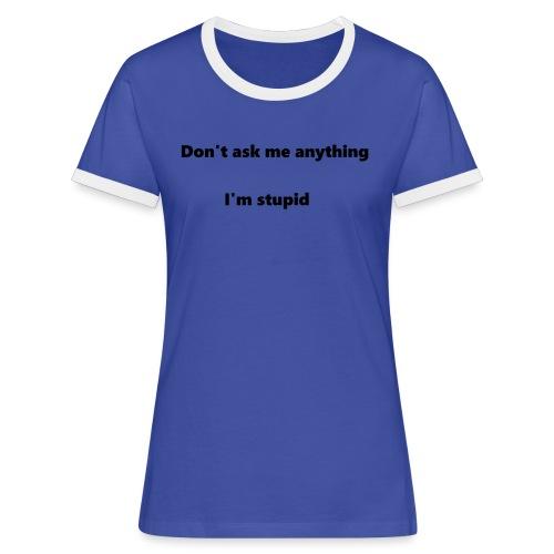 I'm stupid - Naisten kontrastipaita