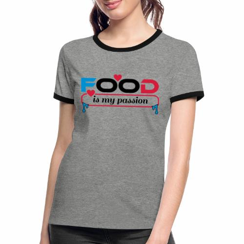 Food is my passion - Frauen Kontrast-T-Shirt