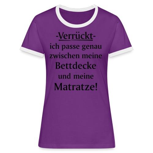 Verrückt ich passe zwischen Bettdecke und Matratze - Frauen Kontrast-T-Shirt