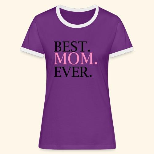 Best Mom Ever nbg 2000x2000 - Dame kontrast-T-shirt