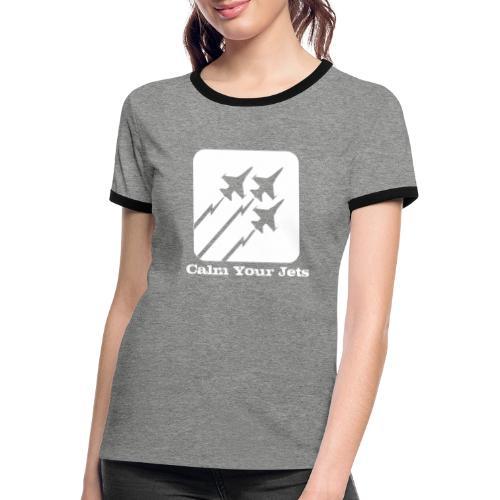 Calm Your Jets - Women's Ringer T-Shirt
