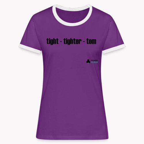 tight - tighter - tom - Frauen Kontrast-T-Shirt