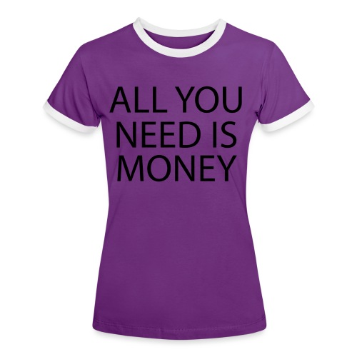 All you need is Money - Kontrast-T-skjorte for kvinner