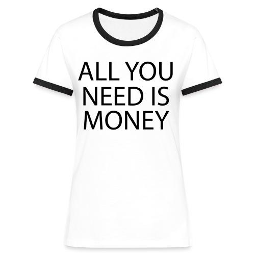 All you need is Money - Kontrast-T-skjorte for kvinner