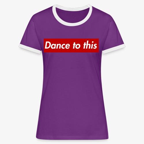 Dance to this - Frauen Kontrast-T-Shirt