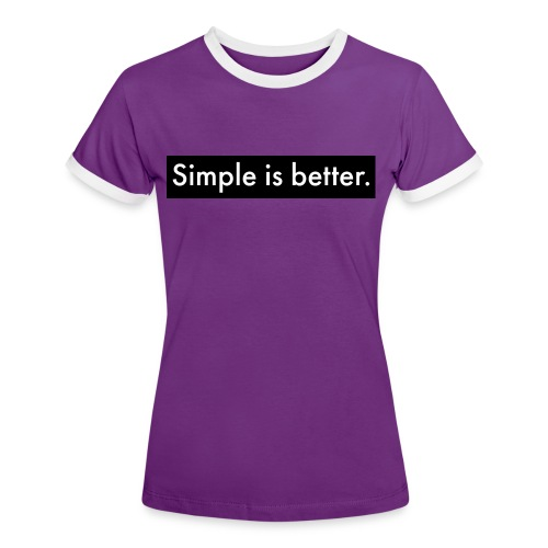 Simple Is Better - Women's Ringer T-Shirt