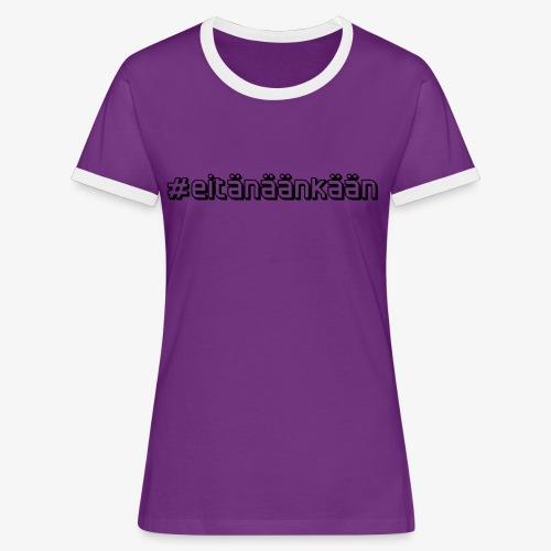 eitänäänkään - Women's Ringer T-Shirt