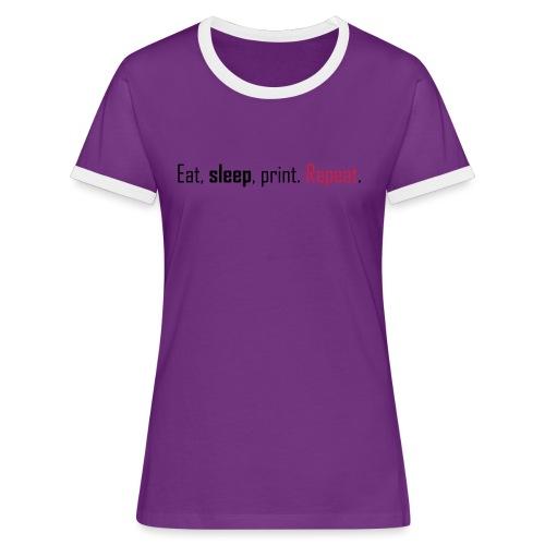 Eat, sleep, print. Repeat. - Women's Ringer T-Shirt