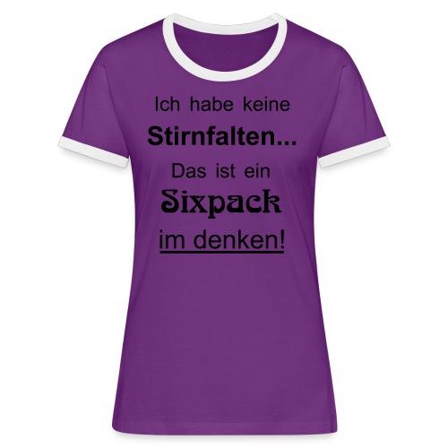 Keine Stirnfalten - das ist ein Sixpack im denken - Frauen Kontrast-T-Shirt
