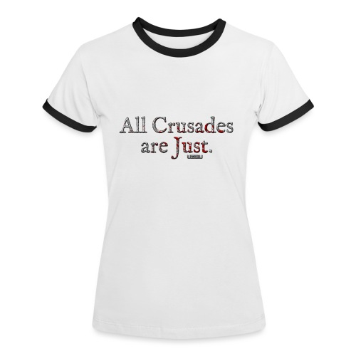 All Crusades Are Just. - Women's Ringer T-Shirt