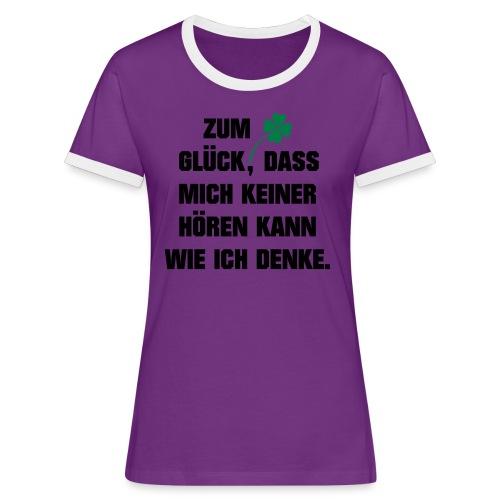 Zum Glück daß mich keiner hören kann wie ich denke - Frauen Kontrast-T-Shirt