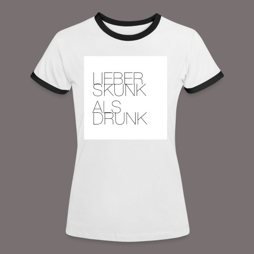 Lieber Skunk als Drunk - Frauen Kontrast-T-Shirt