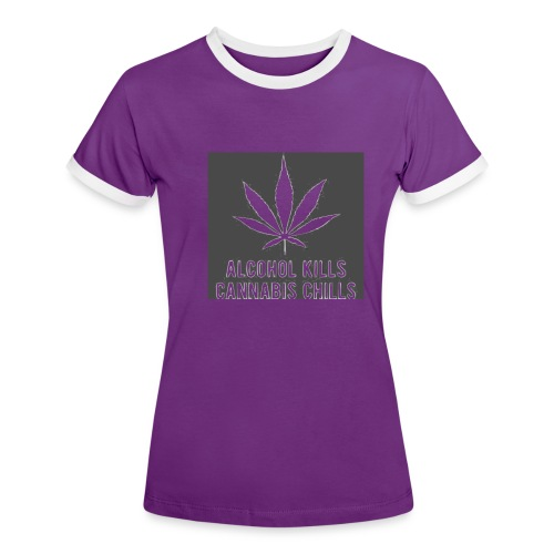 Alcohol Kills, Cannabis Chills - Women's Ringer T-Shirt