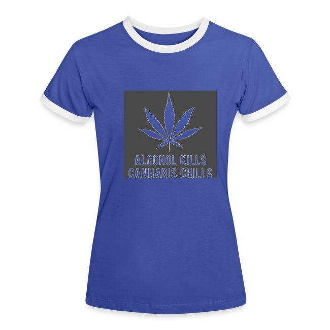 Alcohol Kills, Cannabis Chills