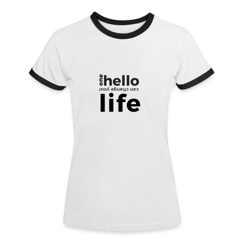 one hello can change your life - Frauen Kontrast-T-Shirt